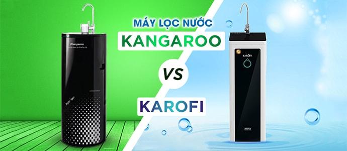 [Tư vấn] Nên mua máy lọc nước Kangaroo hay Karofi loại nào tốt ?