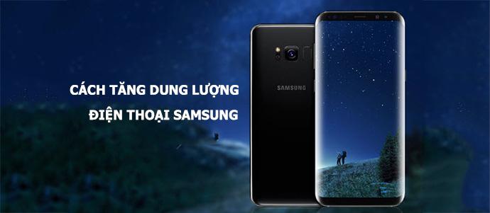 10+ Cách làm tăng dung lượng điện thoại Samsung đơn giản