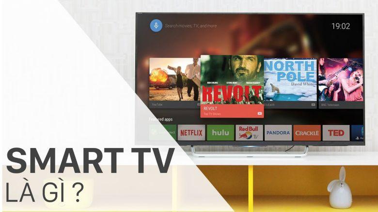 Smart tivi là gì? Chia sẻ những tính năng nổi trội để lựa chọn nên mua Smart tivi hay Android tivi