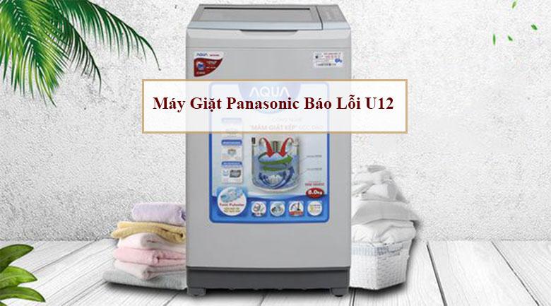 Nguyên nhân & cách khắc phục máy giặt Panasonic báo lỗi U12